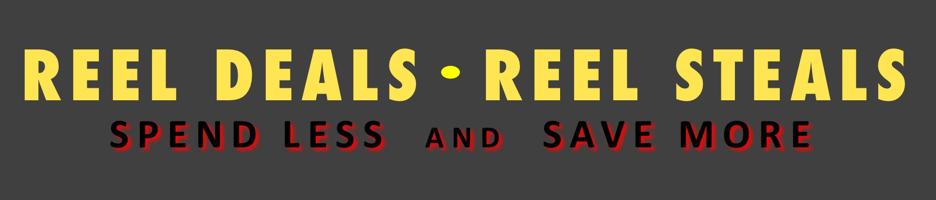 REEL DEALS. REEL STEALS