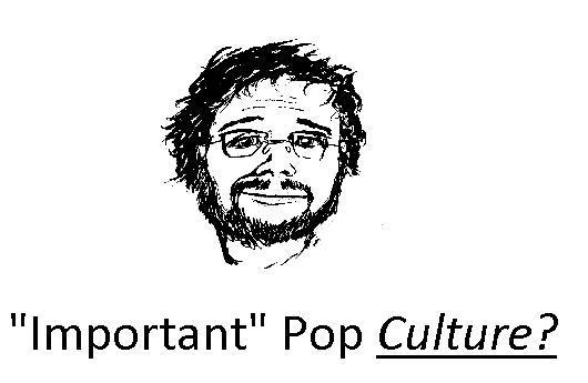 Important Pop Culture