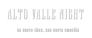ALTO VALLE NIGHT