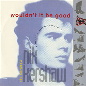 Nik Kershaw - Wouldn't it be Good