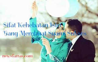 Sifat Kehebatan Istri Yang Membuat Suami Sukses