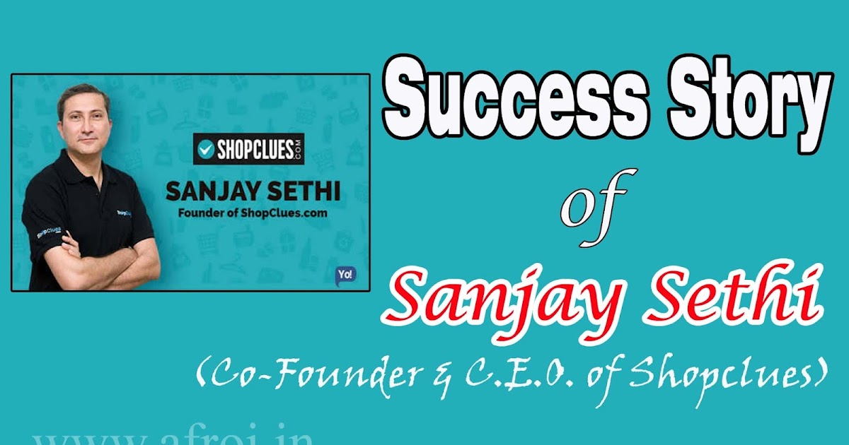 Sanjay Sethi की Success Story (Co-Founder & C.E.O. of Shopclues) in Hindi