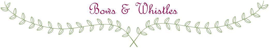Bows & Whistles