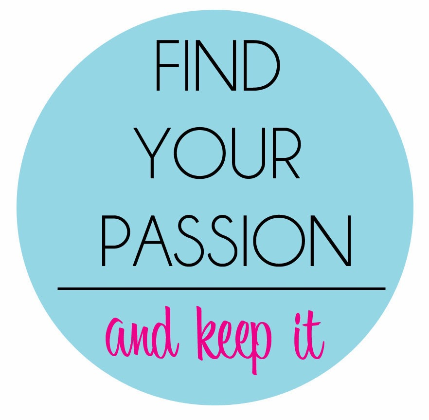 find your passion and keep it