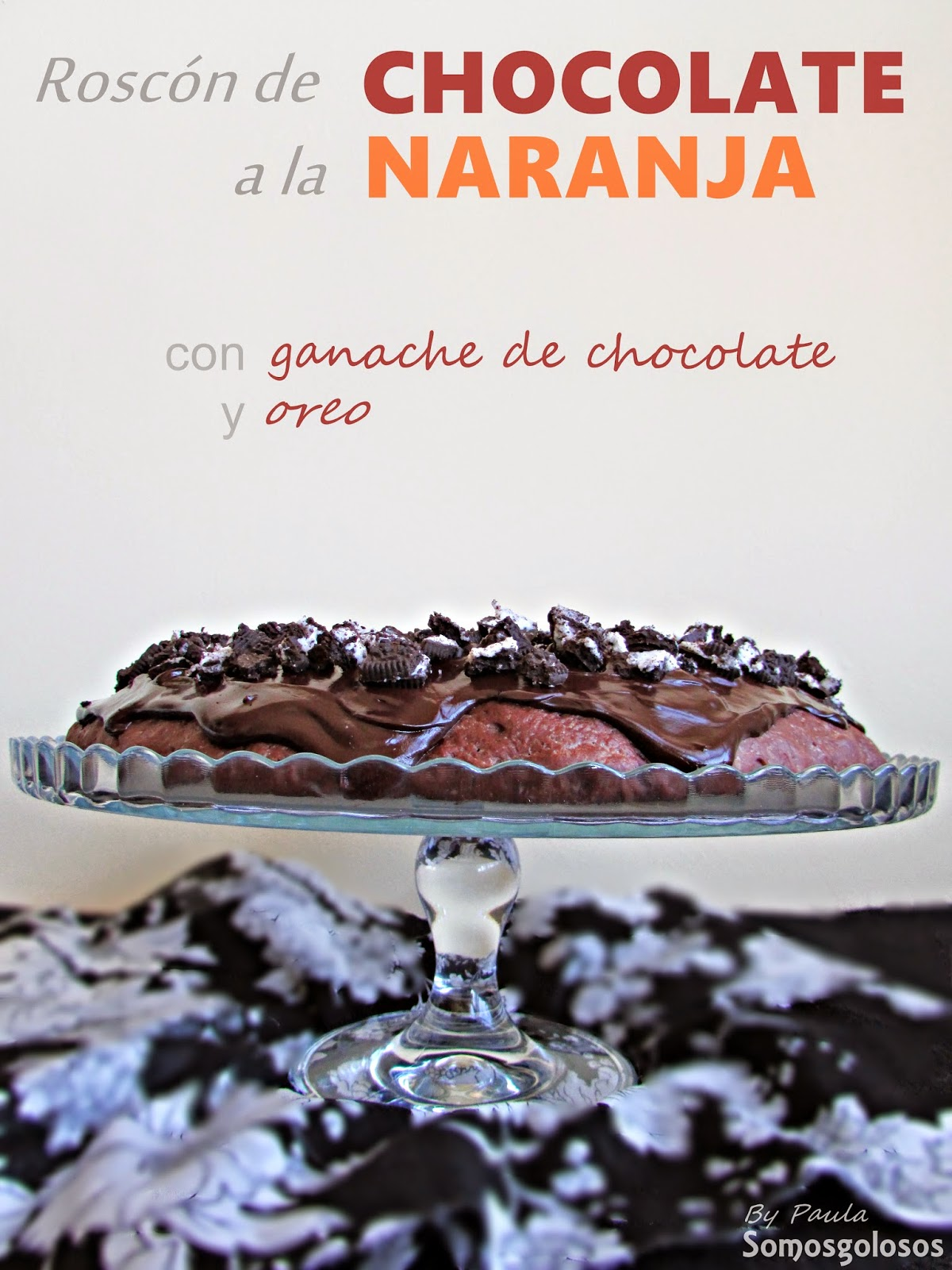Roscón de chocolate a la naranja con ganache de chocolate y oreo