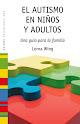 El autismo en niños y adultos (Lorna Wing)