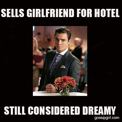 Chuck Bass meme: Sells girlfriend for hotel / Still considered dreamy