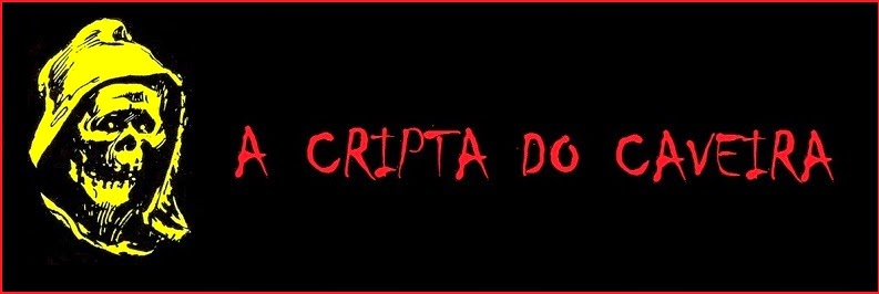A CRIPTA DO CAVEIRA - horror, música, cinema e nonsense!