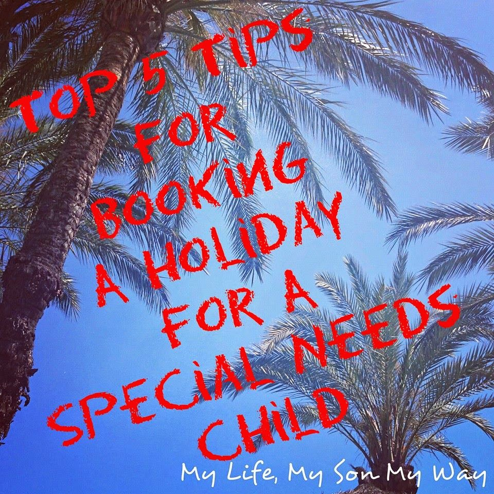 Top 5 tips for booking a holiday for a special needs child, special needs, child, family, holiday, booking, my life my son my wy, Alice, Kyd,