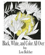 Black, White, and Color All Over - a coloring book for all ages