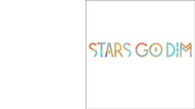 Stars Go Dim: Stars Go Dim