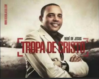 Download CD Dedé de Jesus   Tropa de Cristo