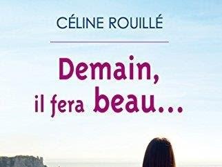 Demain, il fera beau... de Céline Rouillé