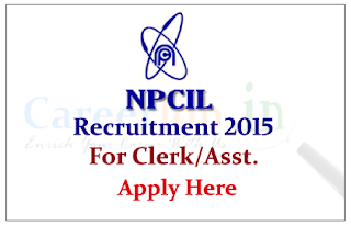 Nuclear Power Corporation of India Limited Recruitment 2015 for the posts of Clerical Assistant and Office Assistant