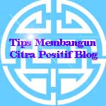 TIPS MENJAGA CITRA POSITIF BLOG