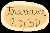 TRAVAUX 2D/3D