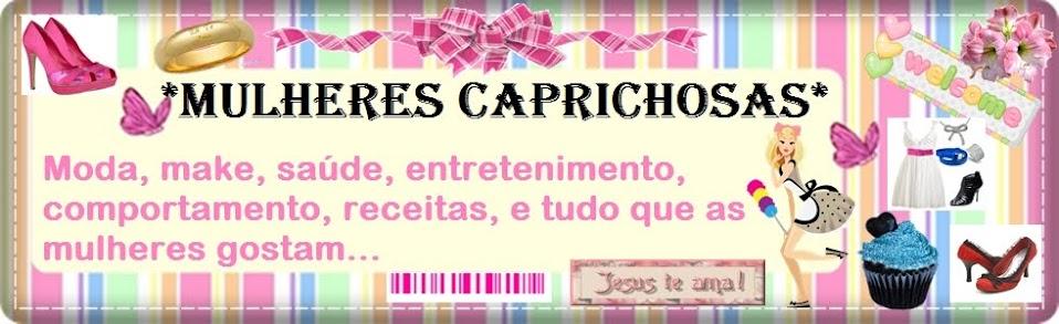 '' Mulheres Caprichosas ''