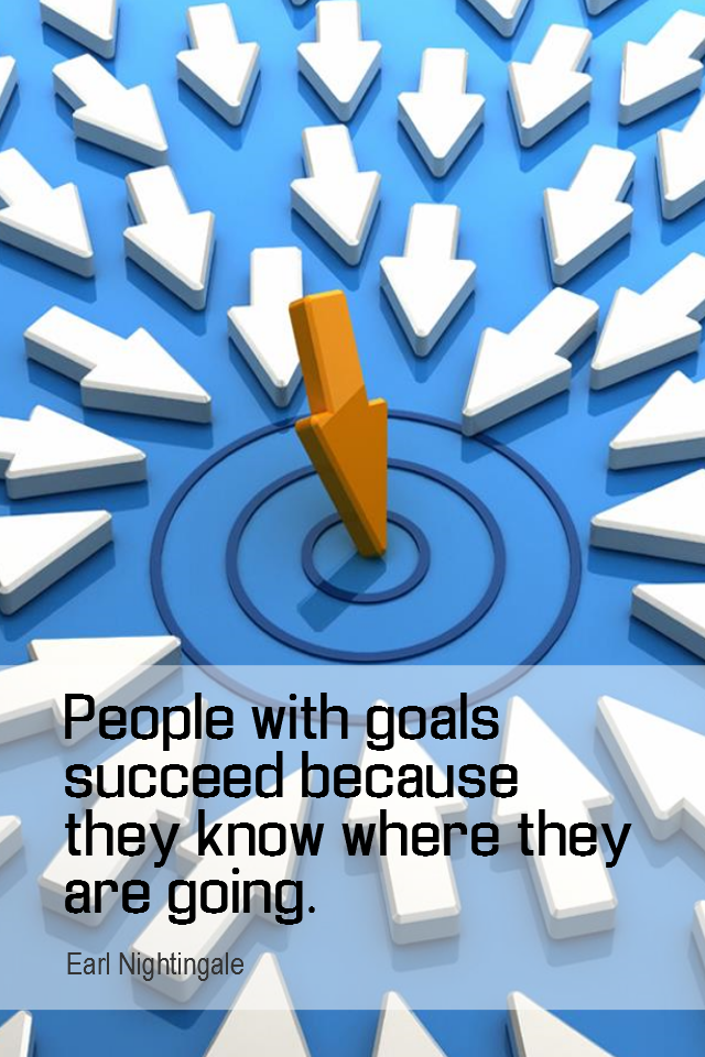 visual quote - image quotation for GOALS - People with goals succeed because they know where they are going. - Earl Nightingale