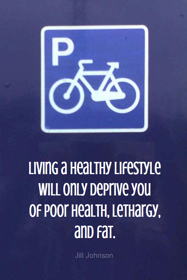 visual quote - image quotation for FITNESS - Living a healthy lifestyle will only deprive you of poor health, lethargy, and fat. - Jill Johnson