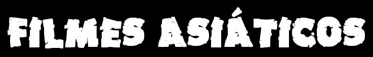 Filmes Asiáticos