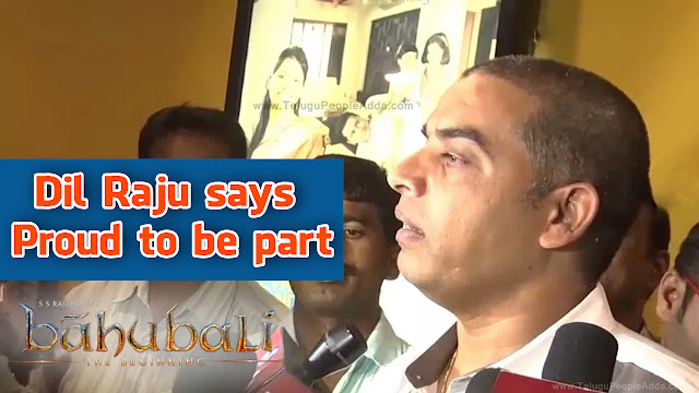 Dil Raju says Proud to be part of Baahubali Movie