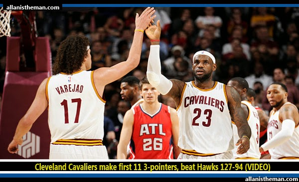 Cleveland Cavaliers make first 11 3-pointers, beat Hawks 127-94 (VIDEO)