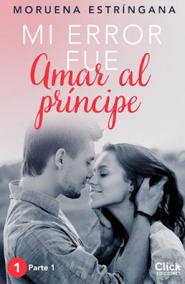 LIBRO - Mi error fue amar al príncipe. Parte 1 Moruena Estríngana (Click Ediciones - 12 Enero 2016) NOVELA ROMANTICA - NEW ADULT - JUVENIL Edición digital ebook kindle | Comprar en Amazon España