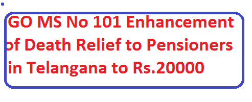 GO MS No 101 Enhancment of Death Relief to Pensioners in Telangana