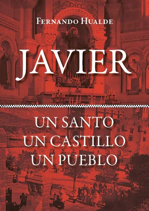 Javier. Un santo, un castillo, un pueblo