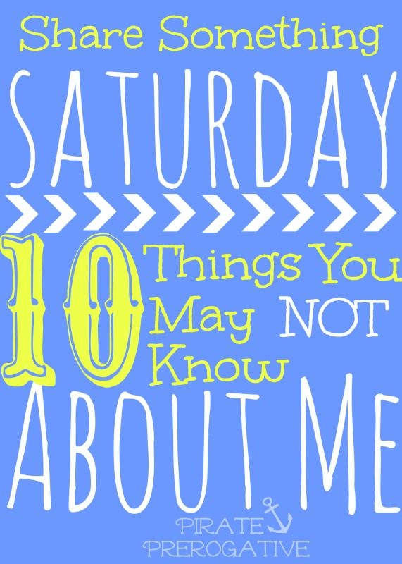 Share Something Saturday: 10 Things You May Not Know About Me