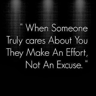 When someone truly cares about you, they make an effort, not an excuse