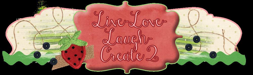 Live-Love-Laugh-Create 2