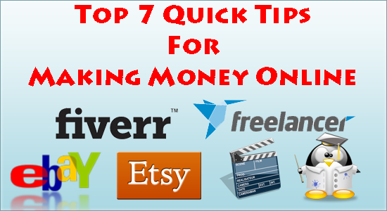 Top 7 Quick Tips For Making Money Online