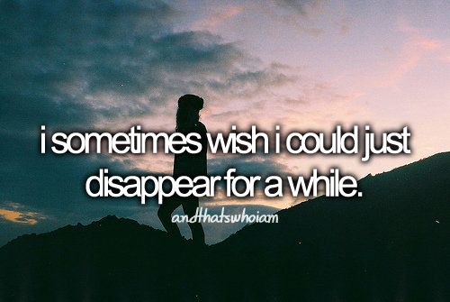 I Wish I Could Just Disappear