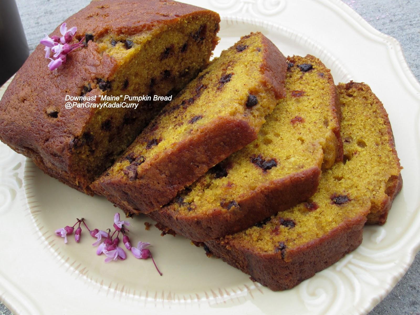 "... Gravy Kadai Curry: Downeast ""Maine"" Pumpkin Bread with Chocolat..."