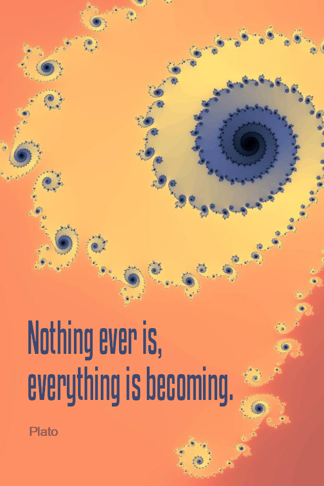visual quote - image quotation for CHANGE - Nothing ever is, everything is becoming. - Plato