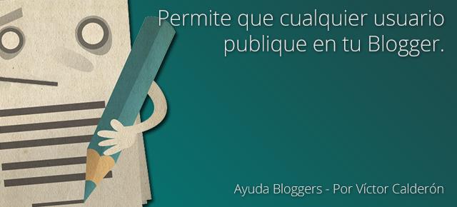 Cómo hacer que cualquier usuario publique en Blogger sin ser autor (Actualizado)