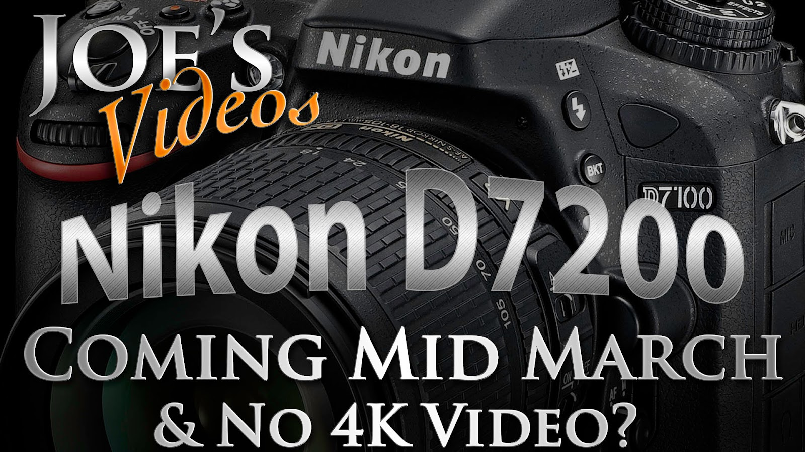Nikon D7200 Coming Mid March & No 4k Video? | Joe's Videos