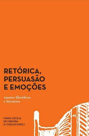 Retórica, persuasão e emoções: ensaios filosóficos e literários