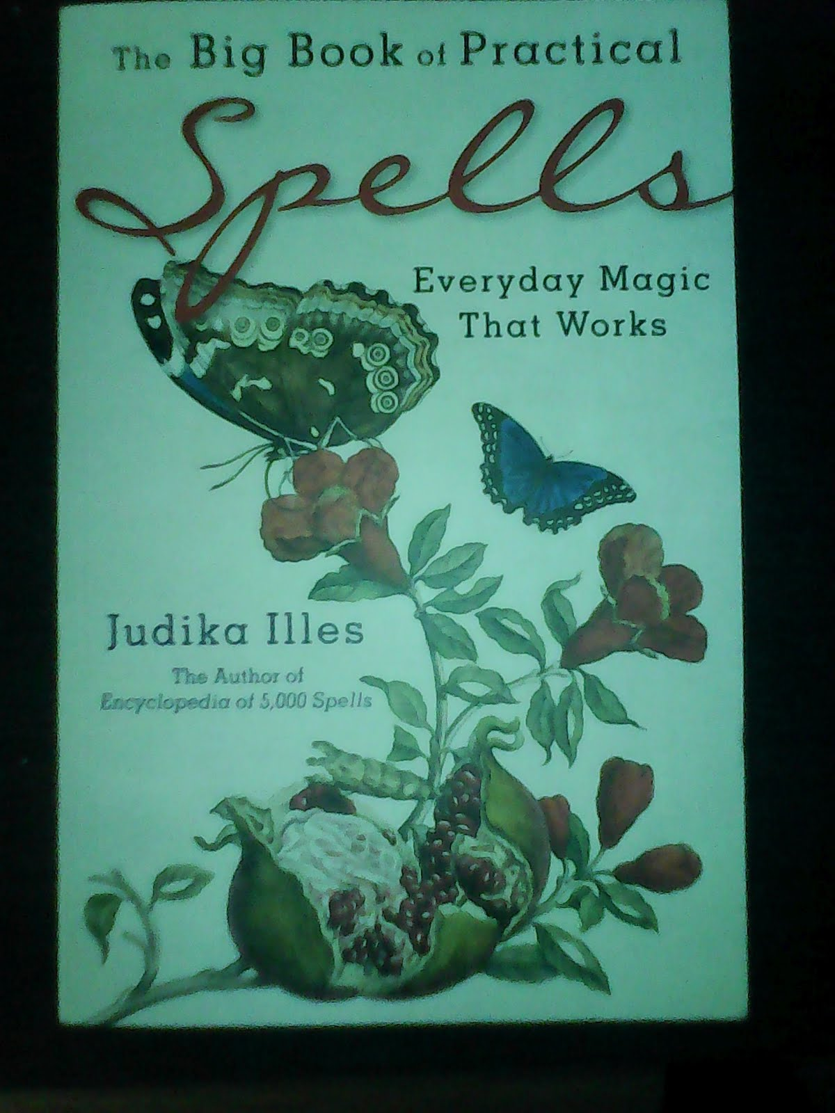 The Big Book of Practical Spells by Judika Illes.