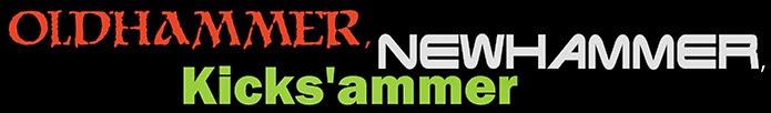 Oldhammer, Newhammer, Kicks'ammer