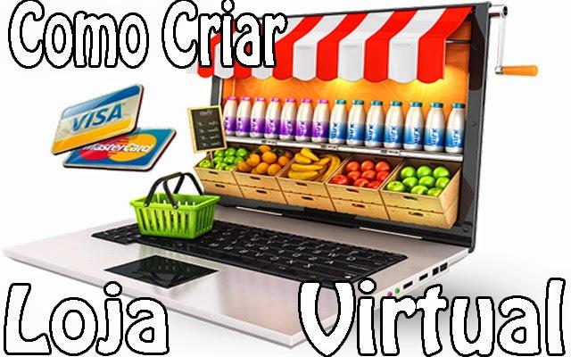 como criar uma loja virtual como fazer, montar abrir loja virtual