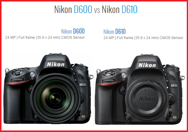 Nikon D600 vs D610 : What\'s New In Nikon\'s New Full-Frame DSLR