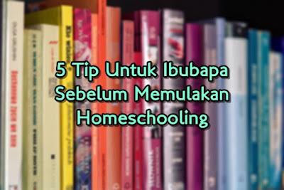 5 Tip Penting Untuk Ibubapa Sebelum Memulakan Homeschooling