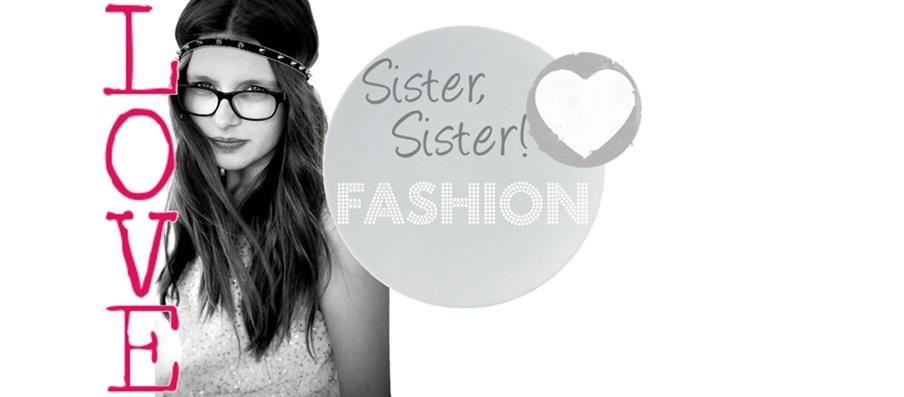 Sister, Sister! Fashion!
