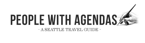 PEOPLE WITH AGENDAS - a Seattle Travel Guide