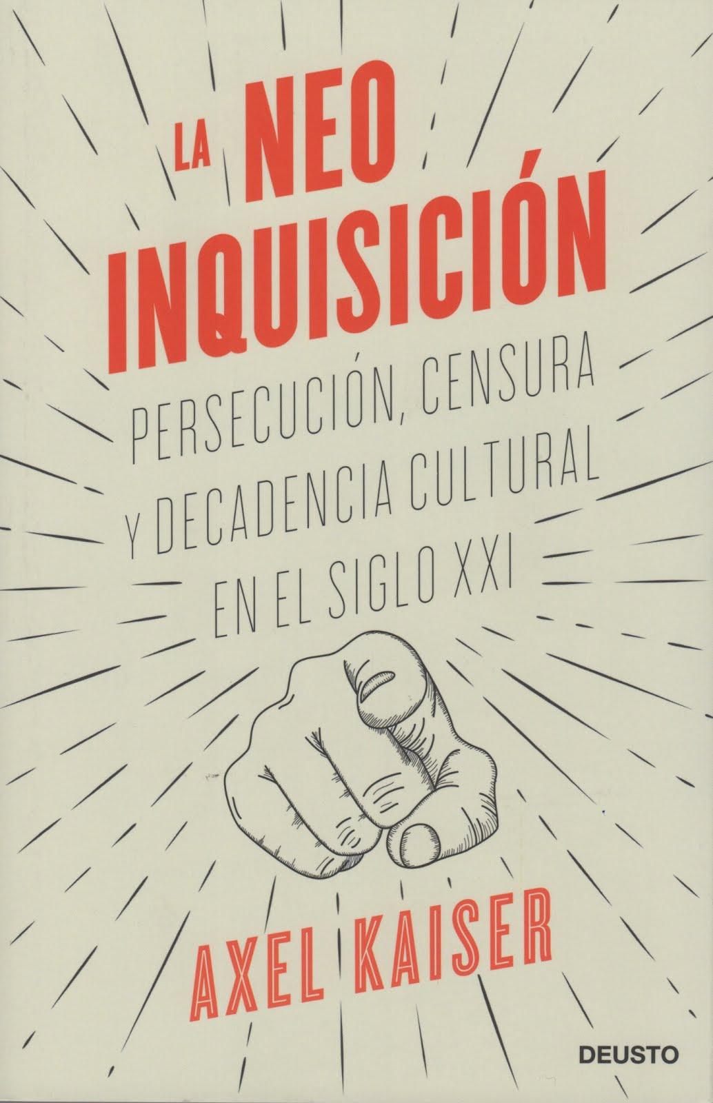 Axel Kaiser (La neo Inquisición) Persecución, censura y decadencia cultural en el siglo XXI