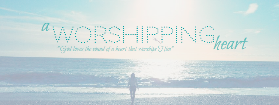 ♥ A worshipping heart ♥