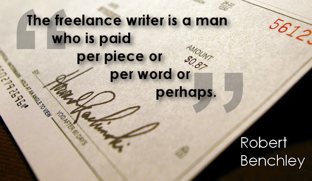 The freelance writer is a man who is paid per piece or per word or perhaps.
