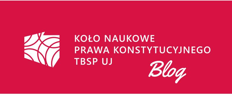 Blog Koła Naukowego Prawa Konstytucyjnego TBSP UJ